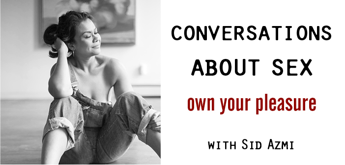 Conversations About Sex: Own Your Pleasure