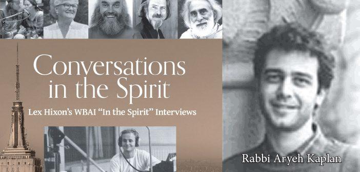 CONVERSATIONS IN THE SPIRIT: part 8, Rabbi Aryeh Kaplan